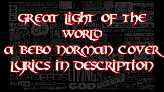 Great Light Of The World (Bebo Norman Cover)