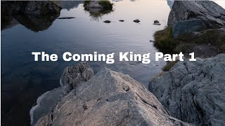 The Coming King - Part 1