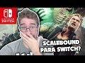 SCALEBOUND para Nintendo Switch! Será?
