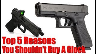 Top 5 Reasons You Shouldn't Buy A Glock