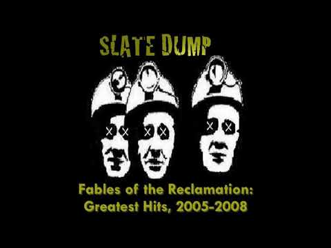 Slate Dump - Fables Of The Reclamation: Greatest Hits, 2005-2008 (Full Album)