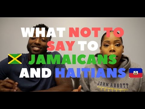 What NOT TO SAY To Jamaicans and Haitians