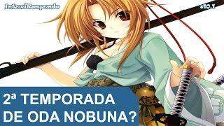 Chances de 2ª temporada de Oda Nobuna no Yabou   IntoxiResponde #10.1