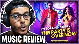 This Party Is Over Now II Yo Yo Honey Singh II Music Review II