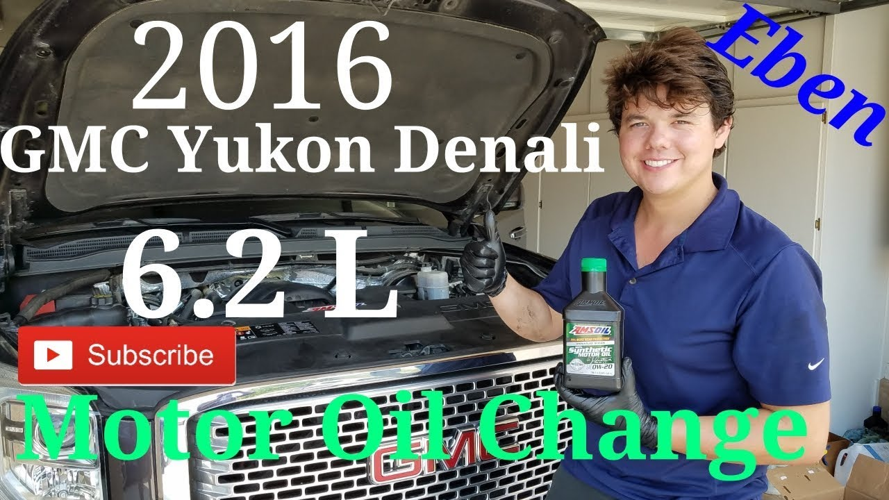 2016 Yukon Denali Xl 6 2 L Amsoil Motor Oil Change Youtube