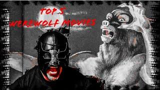 Top 5 Werewolf Movies!!!