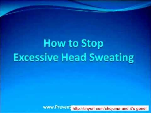Profuse Sweating How To Stop Excessive Head