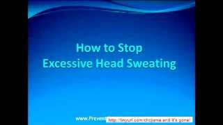 Profuse Sweating How to Stop Excessive Head Sweating