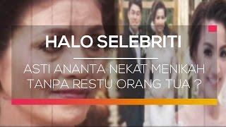 Asti Ananta Nekat Menikah Tanpa Restu Orang Tua - Halo Selebriti