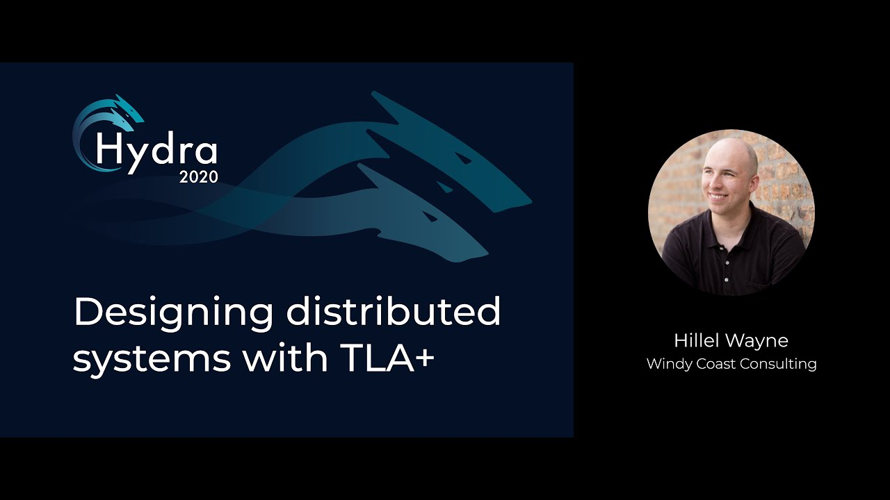 Designing Distributed Systems with TLA+ Hillel Wayne