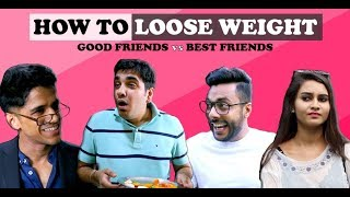 How to Loose Weight- Good Friend Vs Best Friend