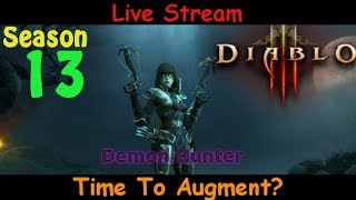 Time To Augment? - Season 13 Demon Hunter - Diablo 3 live stream pve gameplay