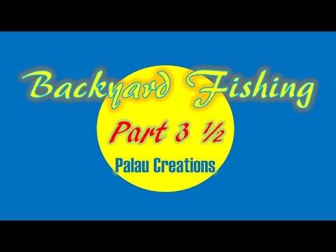 Backyard Fishing Part 3.5