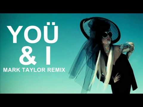 Lady Gaga - Yoü And I (Mark Taylor Remix)