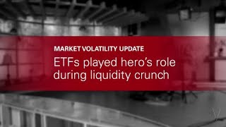 ETFs played hero's role during liquidity crunch
