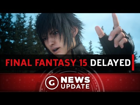 Final Fantasy 15 Delayed, New Release Date Announced - GS News Update