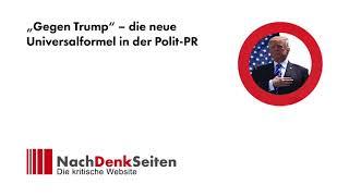 """"""" Gegen Trump """" – die neue Universalformel in der Polit-PR   Jens Berger   NachDenkSeiten-Podcast"""