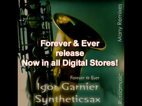 All remix!!! Igor Garnier feat. Syntheticsax - Forever & Ever (1 part)