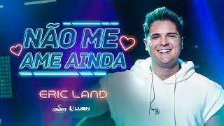 Download Eric Land - Não Me Ame Ainda - DVD Eric Land Start