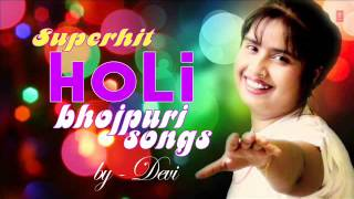 devi superhit bhojpuri holi songs audio songs