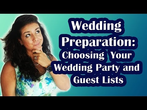 Wedding Preparation:  Bridal Party And Guest Lists