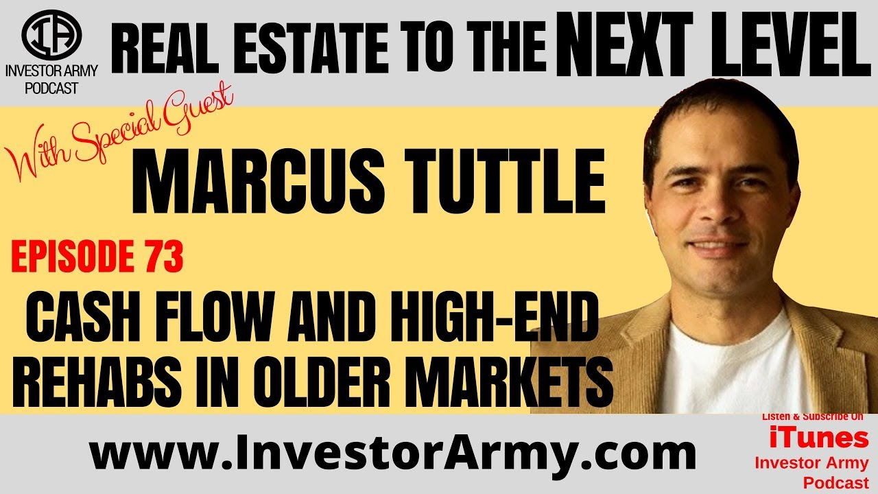 Marcus Tuttle - Cash Flow and High-End Rehabs in Older Markets - EP 73