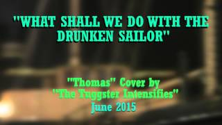 """What Shall We Do with the Drunken Sailor"" -"