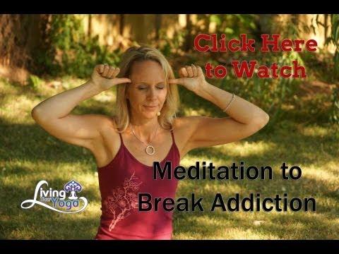 Meditation to Break Addiction
