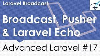 Advanced Laravel | Broadcast, Pusher, Laravel Echo #17