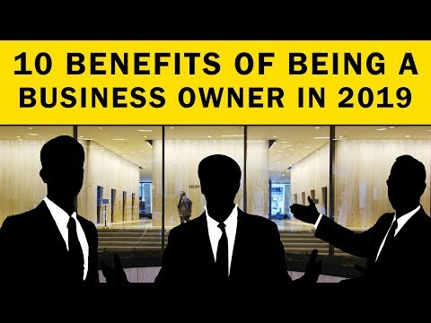 10 Benefits of being a Business Owner in 2019