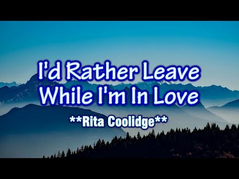 I'd Rather Leave While I'm In Love - Rita Coolidge (KARAOKE)