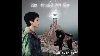 The Cranberries | All Over Now | Lyrics