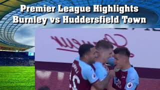 Highlights Burnley vs Huddersfield Town Premier League