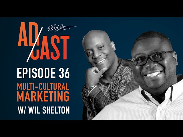 Multicultural Marketing with Wil Shelton || Ad Cast Episode 36