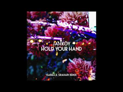 Jahkoy - Hold Your Hand (Isabella Graham Remix)