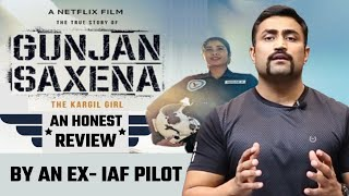 GUNJAN SAXENA - AN UNBIASED REVIEW - BY AN EX-IAF PILOT