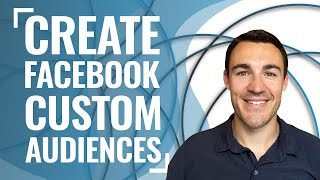 How To Create Facebook Custom Audiences: Detailed Tutorial For 2019