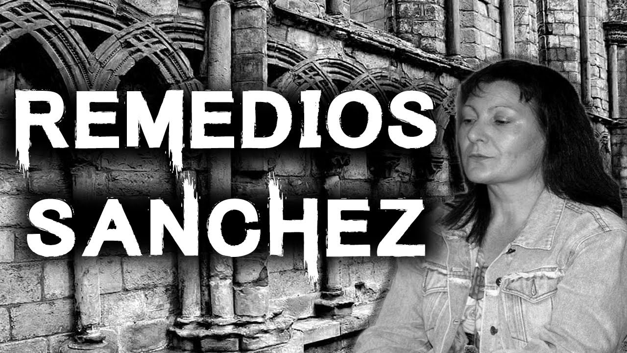 The Terrifying and Strange Case of Remedios Sánchez