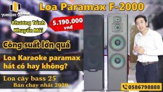 Loa Paramax F 2000 Công suất lớn quá - Loa Karaoke paramax hát có hay không? LH:0586798888