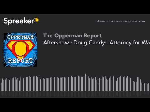 Aftershow : Doug Caddy:: Attorney for Watergate Burglars- JFK Assassination & More