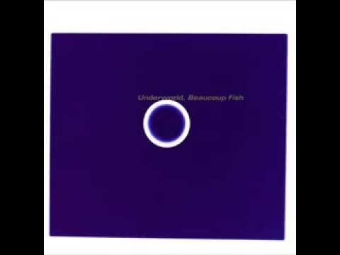 Underworld - Beaucoup Fish - Full Album 1999