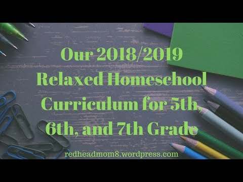 Our 2018/2019 Relaxed Homeschool Curriculum for 5th, 6th, and 7th Grade