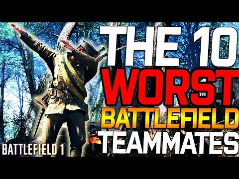 THE 10 WORST BATTLEFIELD TEAMMATES IN BATTLEFIELD 1 (Rant)