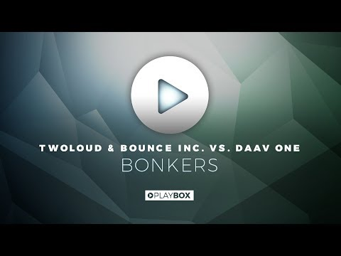 TWOLOUD & Bounce Inc. Vs. Daav One - Bonkers
