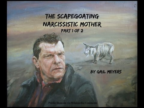 The Scapegoating Narcissistic Mother by Gail Meyers, Part 1 of 2
