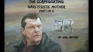 The Scapegoating Narcissistic Mother, Part 1 of 2 (C5-a)