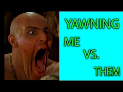 Yawning me vs them!