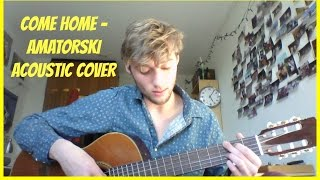 Come Home - Amatorski Acoustic Cover
