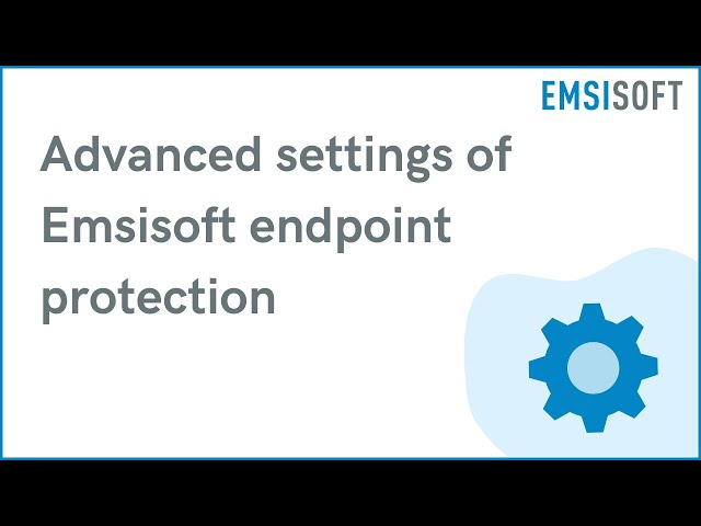Advanced settings of Emsisoft endpoint protection | Emsisoft Anti-Malware Tutorial