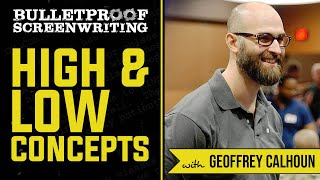 High and Low Concept Stories with Geoffrey Calhoun  // Bulletproof Screenwriting Show